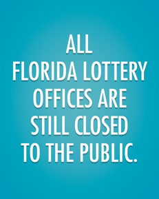 All Florida Lottery Offices Are Still Closed To The Public